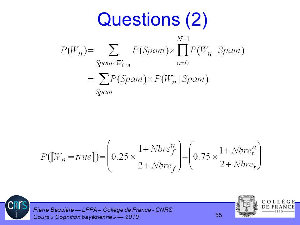 Pierre Bessière LPPA – Collège de France - CNRS Cours « Cognition bayésienne » 2010 Questions (2) 55