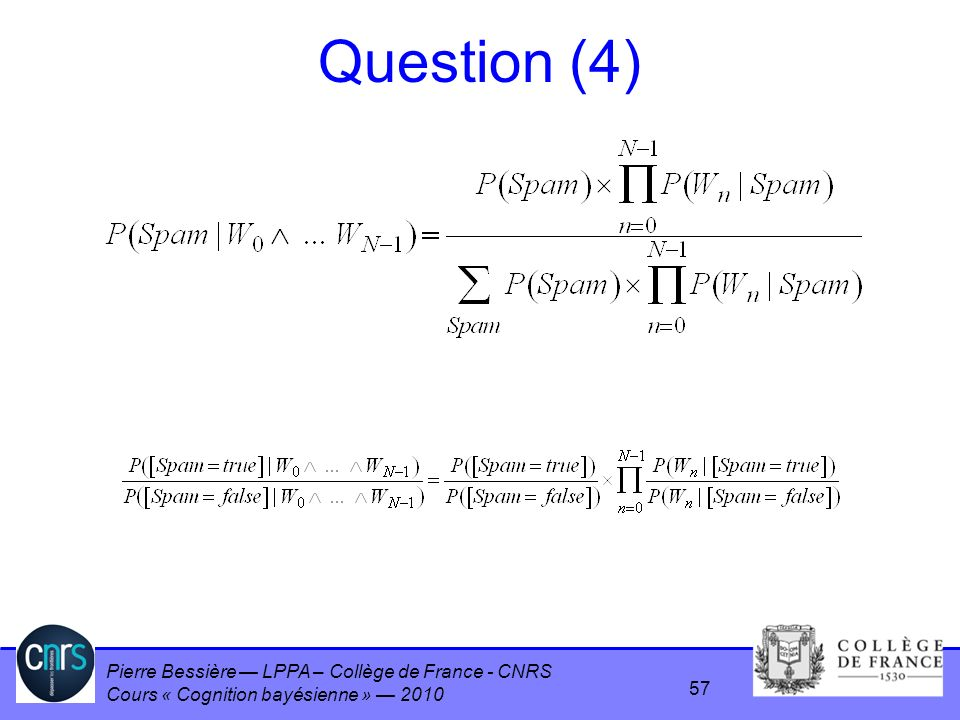 Pierre Bessière LPPA – Collège de France - CNRS Cours « Cognition bayésienne » 2010 Question (4) 57