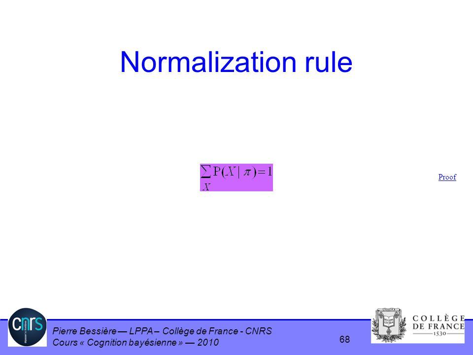 Pierre Bessière LPPA – Collège de France - CNRS Cours « Cognition bayésienne » 2010 Normalization rule Proof 68