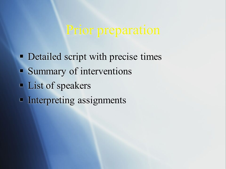 Prior preparation Detailed script with precise times Summary of interventions List of speakers Interpreting assignments Detailed script with precise times Summary of interventions List of speakers Interpreting assignments
