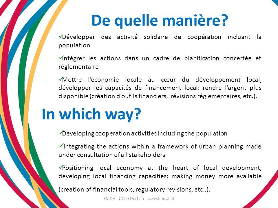 De quelle manière? Développer des activité solidaire de coopération incluant la population Intégrer les actions dans un cadre de planification concert