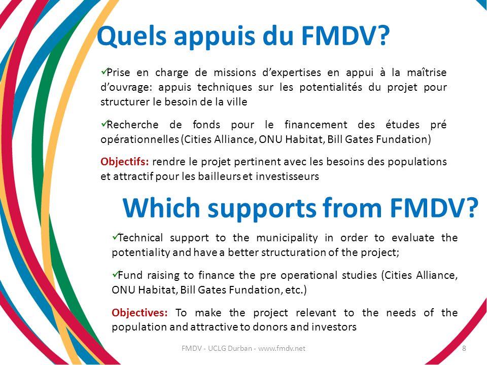 Quels appuis du FMDV? FMDV - UCLG Durban - www.fmdv.net8 Prise en charge de missions dexpertises en appui à la maîtrise douvrage: appuis techniques su