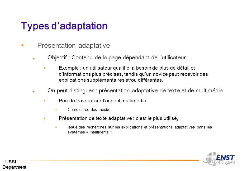 Types dadaptation Présentation adaptative Objectif : Contenu de la page dépendant de lutilisateur. Exemple : un utilisateur qualifié a besoin de plus