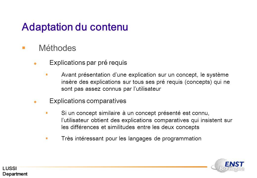 LUSSI Department Adaptation du contenu Méthodes Explications par pré requis Avant présentation dune explication sur un concept, le système insère des