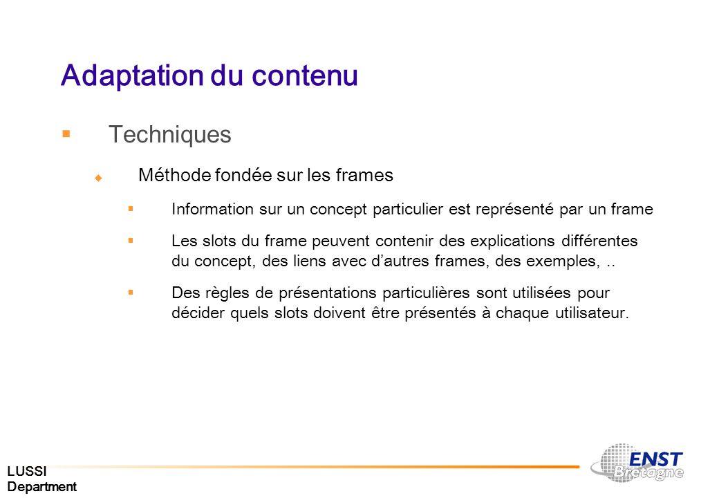 LUSSI Department Adaptation du contenu Techniques Méthode fondée sur les frames Information sur un concept particulier est représenté par un frame Les