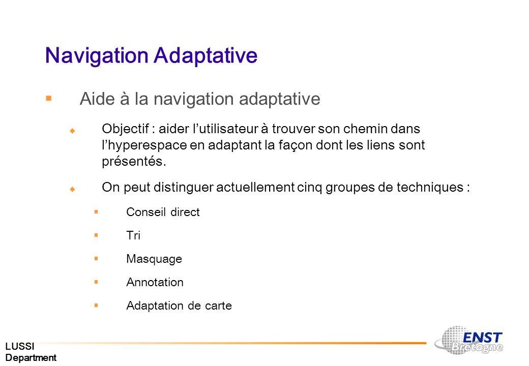 Navigation Adaptative Aide à la navigation adaptative Objectif : aider lutilisateur à trouver son chemin dans lhyperespace en adaptant la façon dont l