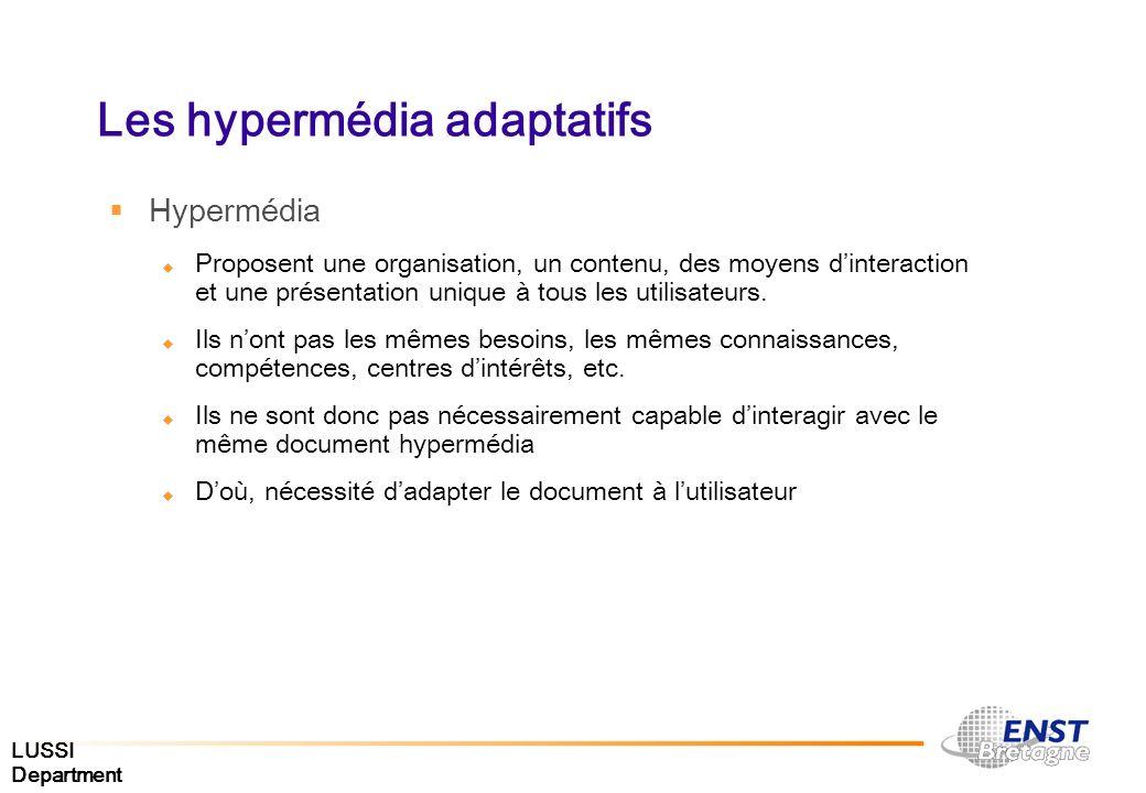 LUSSI Department Les hypermédia adaptatifs Hypermédia Proposent une organisation, un contenu, des moyens dinteraction et une présentation unique à tou