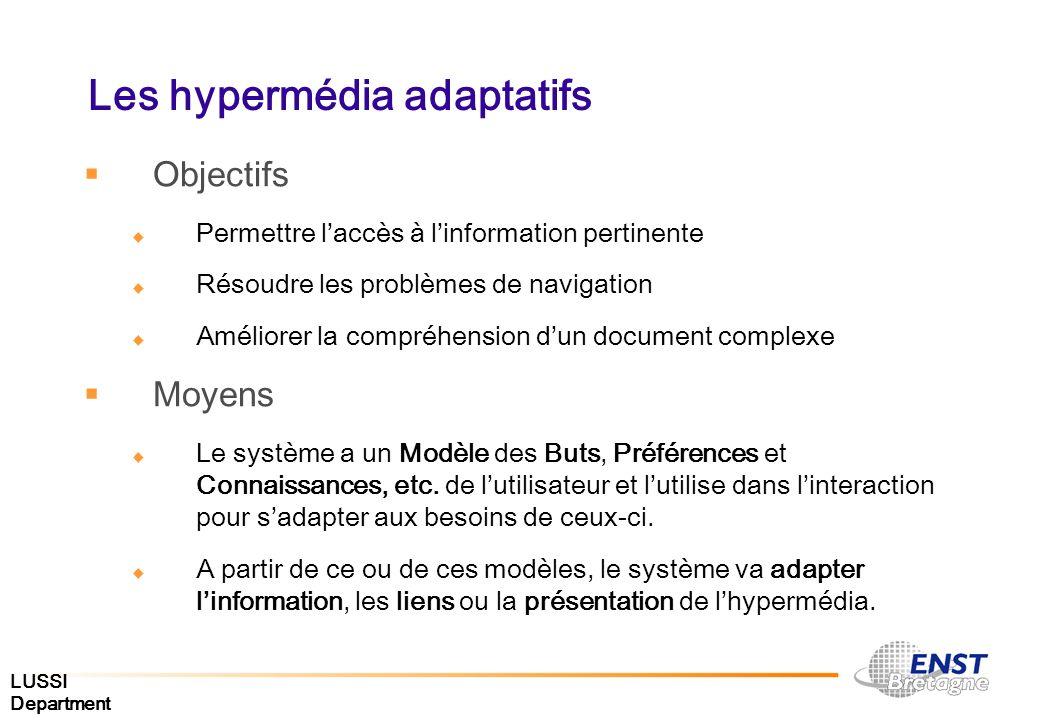 LUSSI Department Les hypermédia adaptatifs Objectifs Permettre laccès à linformation pertinente Résoudre les problèmes de navigation Améliorer la comp