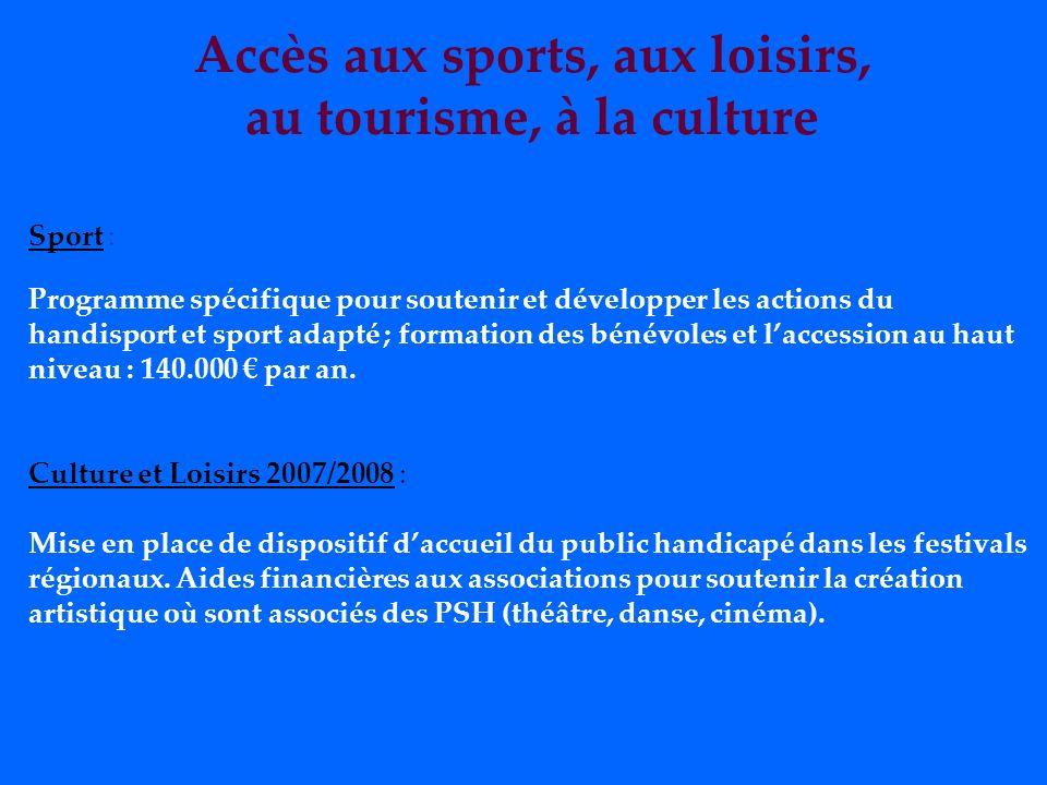 Accès aux sports, aux loisirs, au tourisme, à la culture Sport : Programme spécifique pour soutenir et développer les actions du handisport et sport adapté ; formation des bénévoles et laccession au haut niveau : 140.000 par an.
