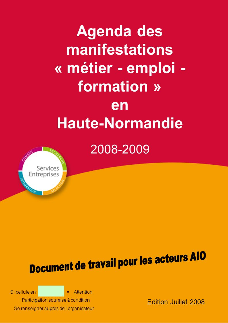 Agenda des manifestations « métier - emploi - formation » en Haute-Normandie 2008-2009 Edition Juillet 2008 Si cellule en = Attention Participation so