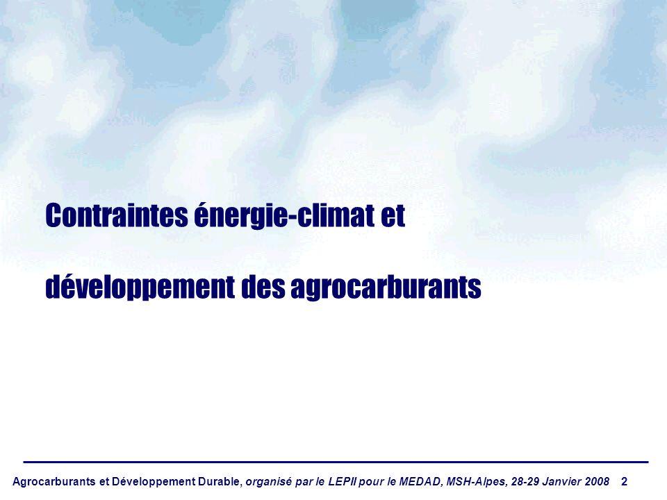 Agrocarburants et Développement Durable, organisé par le LEPII pour le MEDAD, MSH-Alpes, 28-29 Janvier 2008 2 Contraintes énergie-climat et développement des agrocarburants