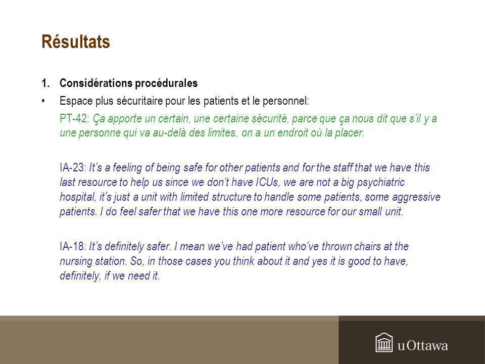 Résultats 1.Considérations procédurales Espace plus sécuritaire pour les patients et le personnel: PT-42: Ça apporte un certain, une certaine sécurité, parce que ça nous dit que sil y a une personne qui va au-delà des limites, on a un endroit où la placer.