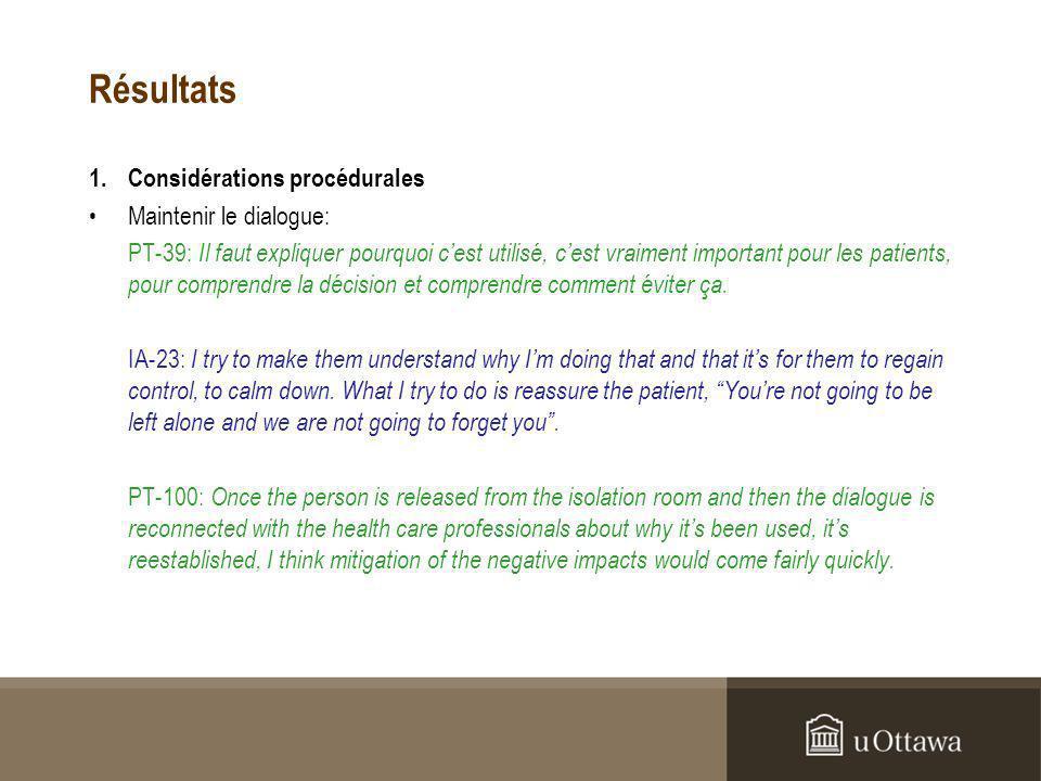 Résultats 1.Considérations procédurales Maintenir le dialogue: PT-39: Il faut expliquer pourquoi cest utilisé, cest vraiment important pour les patients, pour comprendre la décision et comprendre comment éviter ça.