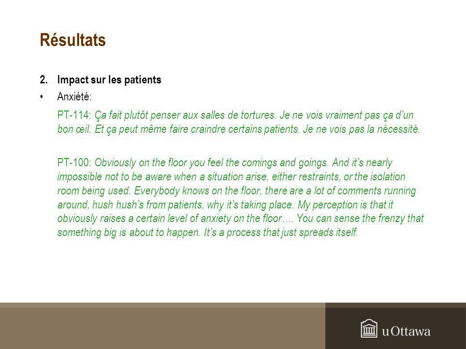 Résultats 2.Impact sur les patients Anxiété: PT-114: Ça fait plutôt penser aux salles de tortures.