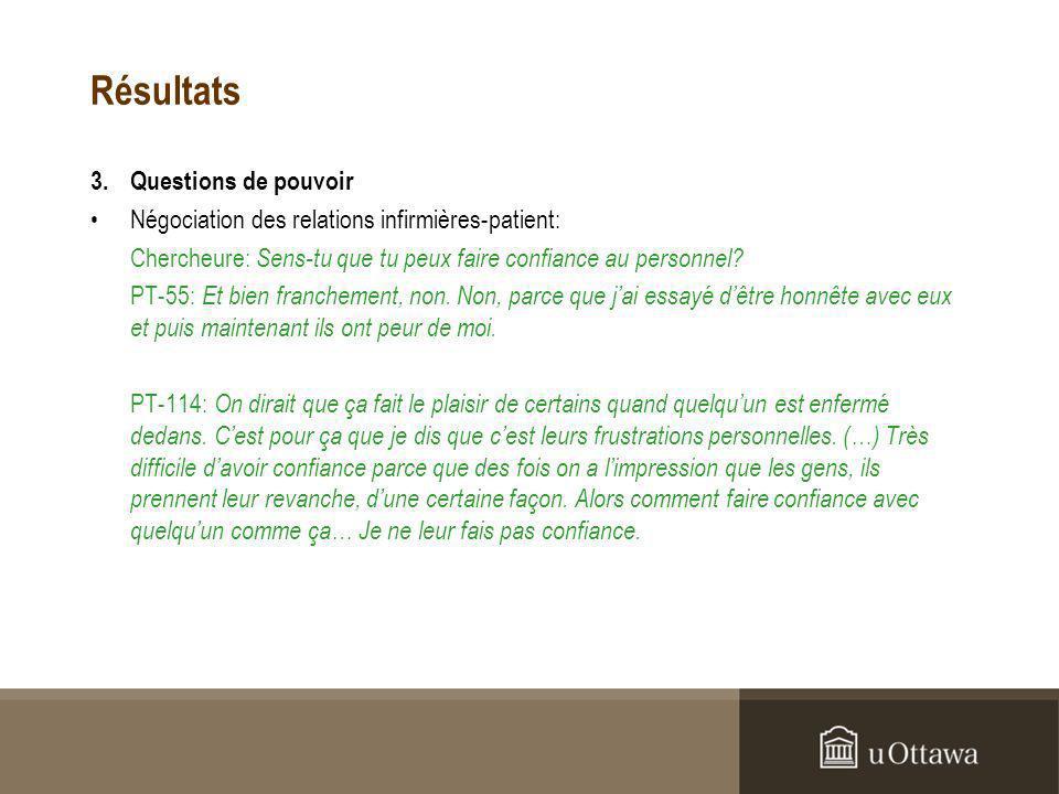 Résultats 3.Questions de pouvoir Négociation des relations infirmières-patient: Chercheure: Sens-tu que tu peux faire confiance au personnel.