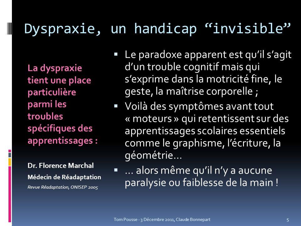 Dyspraxie, un handicap invisible La dyspraxie tient une place particulière parmi les troubles spécifiques des apprentissages : Dr. Florence Marchal Mé