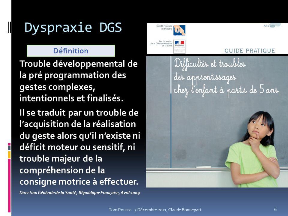 Dyspraxie DGS Trouble développemental de la pré programmation des gestes complexes, intentionnels et finalisés. Il se traduit par un trouble de lacqui