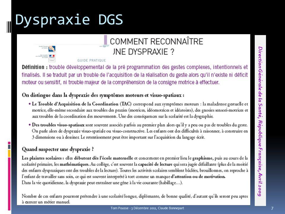 Dyspraxie DGS Tom Pousse - 3 Décembre 2011, Claude Bonnepart Direction Générale de la Santé, République Française, Avril 2009 7