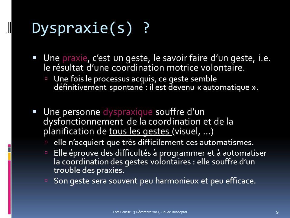 Dyspraxie(s) ? Une praxie, cest un geste, le savoir faire dun geste, i.e. le résultat dune coordination motrice volontaire. Une fois le processus acqu
