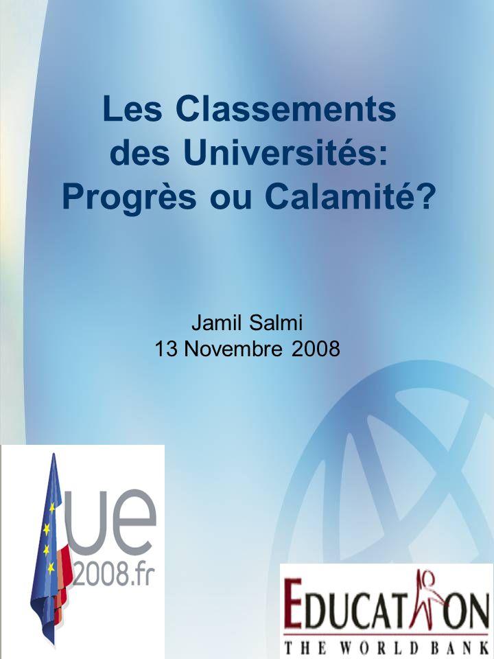 Les Classements des Universités: Progrès ou Calamité? Jamil Salmi 13 Novembre 2008