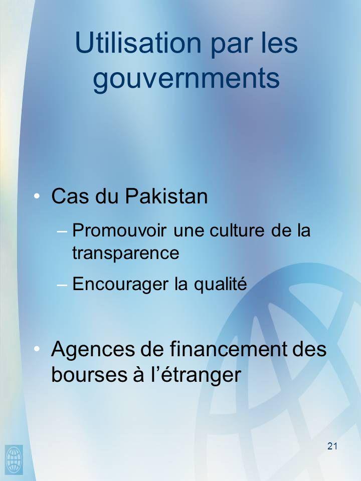 21 Utilisation par les gouvernments Cas du Pakistan –Promouvoir une culture de la transparence –Encourager la qualité Agences de financement des bourses à létranger