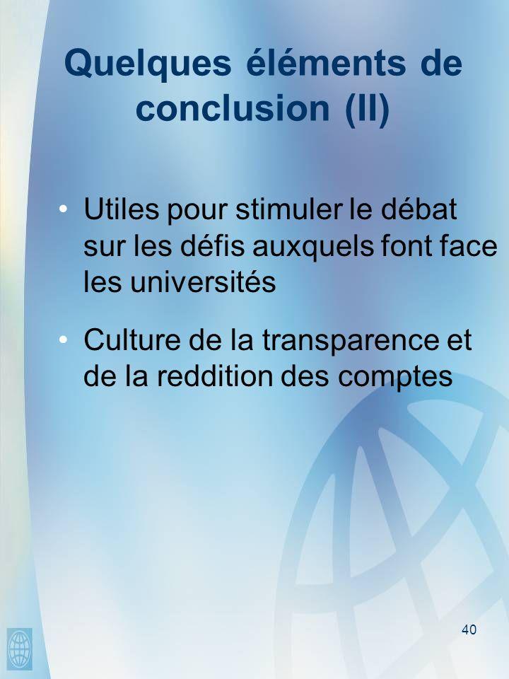 40 Quelques éléments de conclusion (II) Utiles pour stimuler le débat sur les défis auxquels font face les universités Culture de la transparence et de la reddition des comptes