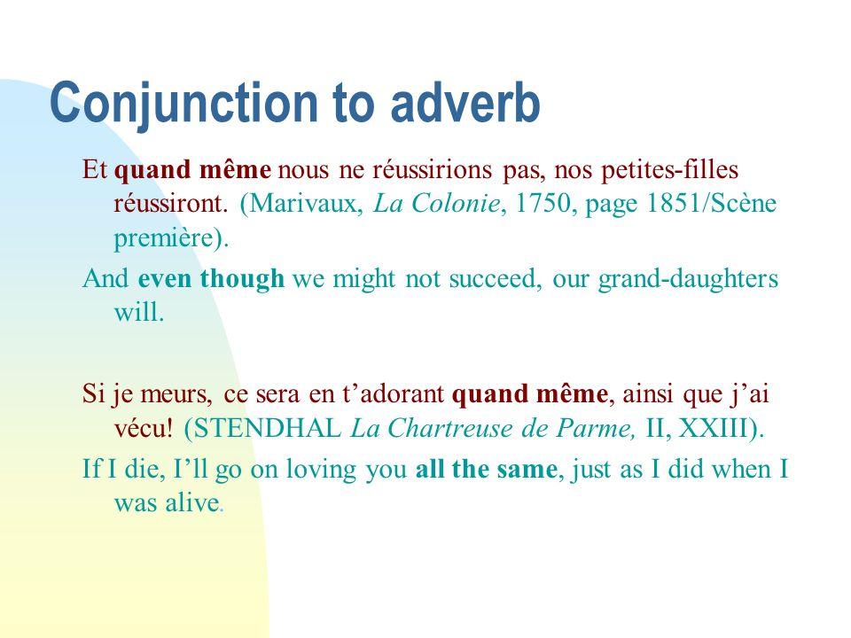 Conjunction to adverb Et quand même nous ne réussirions pas, nos petites-filles réussiront. (Marivaux, La Colonie, 1750, page 1851/Scène première). An