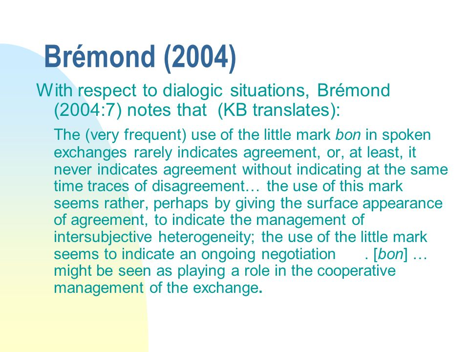 Brémond (2004) With respect to dialogic situations, Brémond (2004:7) notes that (KB translates): The (very frequent) use of the little mark bon in spo
