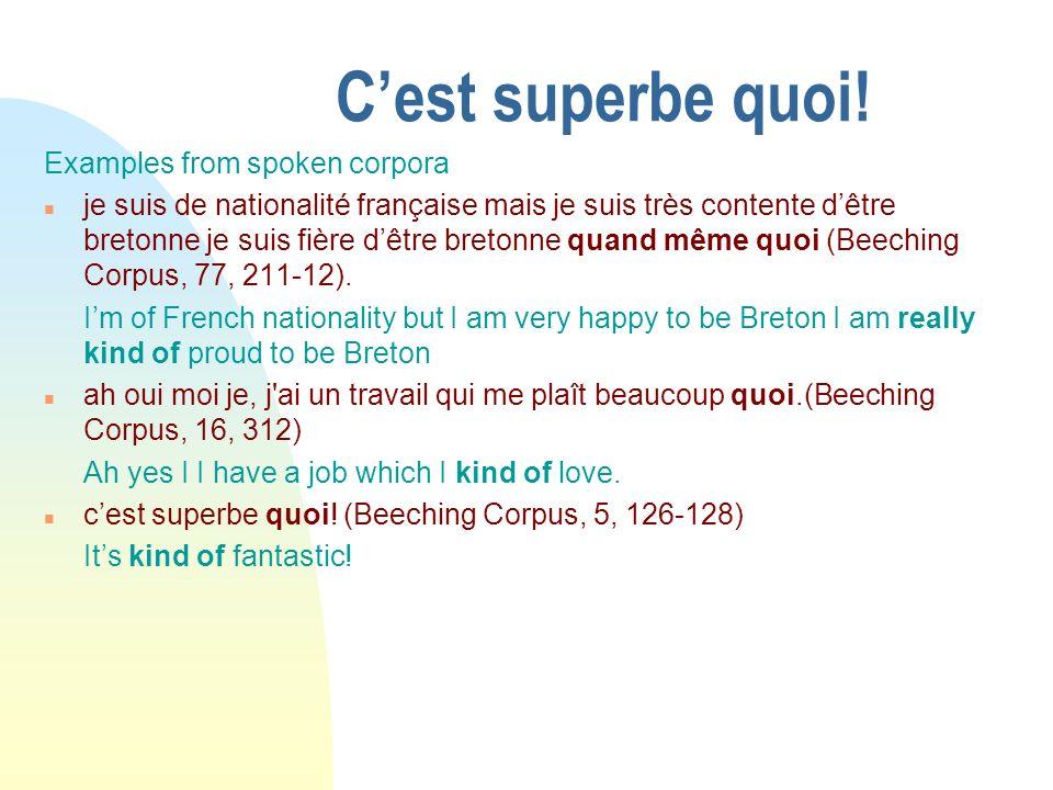 Cest superbe quoi! Examples from spoken corpora n je suis de nationalité française mais je suis très contente dêtre bretonne je suis fière dêtre breto