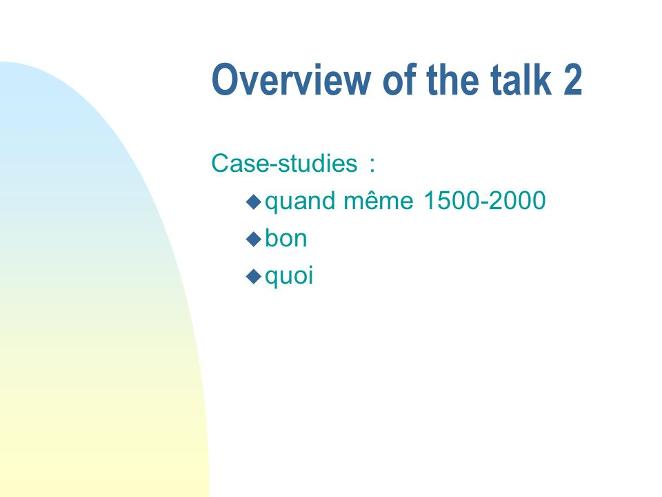 Overview of the talk 2 Case-studies : u quand même 1500-2000 u bon u quoi