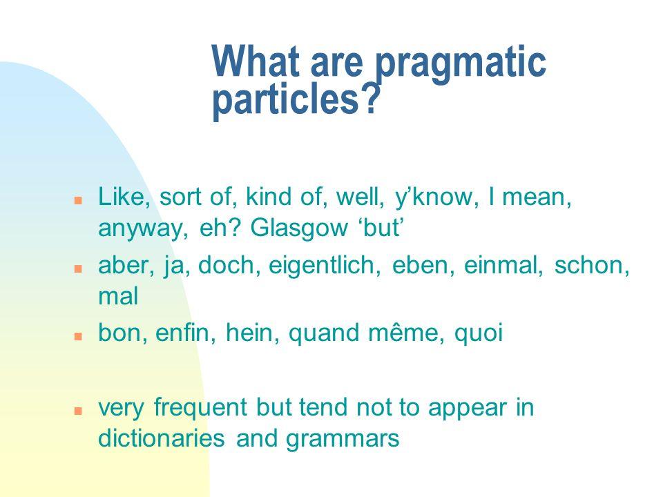Semantic bleaching/pragmatic enrichment ContinuumM1 > M1/M2 [> M2] Propositional(concession) explicit adversative implicit adversative Hedging/Boosting Expression Conjunction Adverb Particle