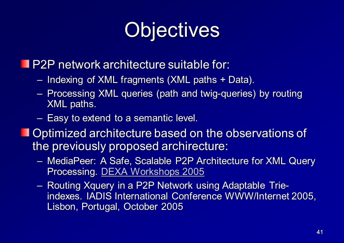 41 Objectives P2P network architecture suitable for: –Indexing of XML fragments (XML paths + Data).