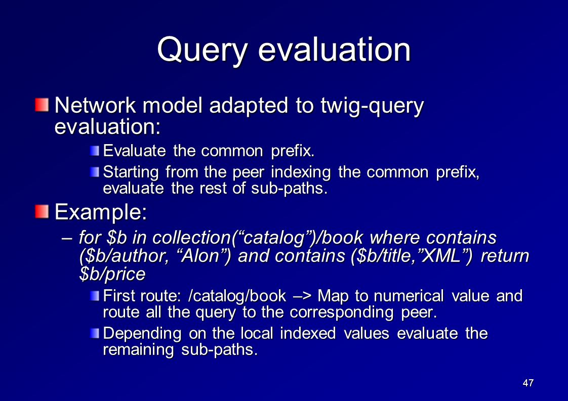 47 Query evaluation Network model adapted to twig-query evaluation: Evaluate the common prefix.
