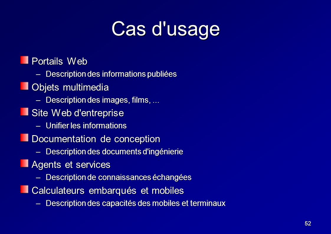 52 Cas d usage Portails Web –Description des informations publiées Objets multimedia –Description des images, films,...