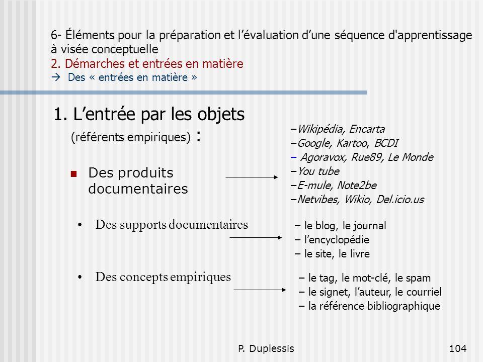 P. Duplessis104 6- Éléments pour la préparation et lévaluation dune séquence d'apprentissage à visée conceptuelle 2. Démarches et entrées en matière D
