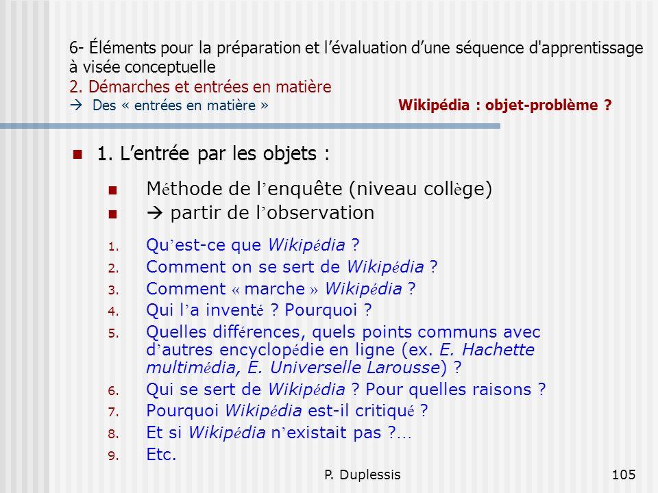 P. Duplessis105 6- Éléments pour la préparation et lévaluation dune séquence d'apprentissage à visée conceptuelle 2. Démarches et entrées en matière D
