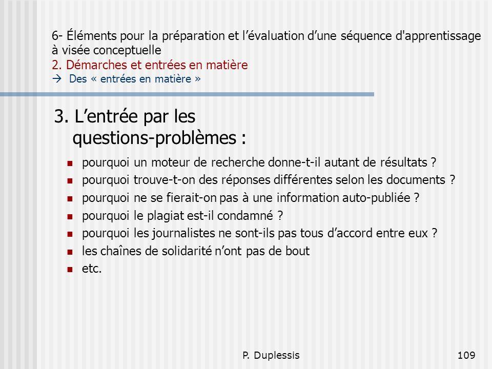 P. Duplessis109 6- Éléments pour la préparation et lévaluation dune séquence d'apprentissage à visée conceptuelle 2. Démarches et entrées en matière D