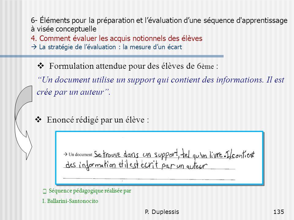 P. Duplessis135 6- Éléments pour la préparation et lévaluation dune séquence d'apprentissage à visée conceptuelle 4. Comment évaluer les acquis notion
