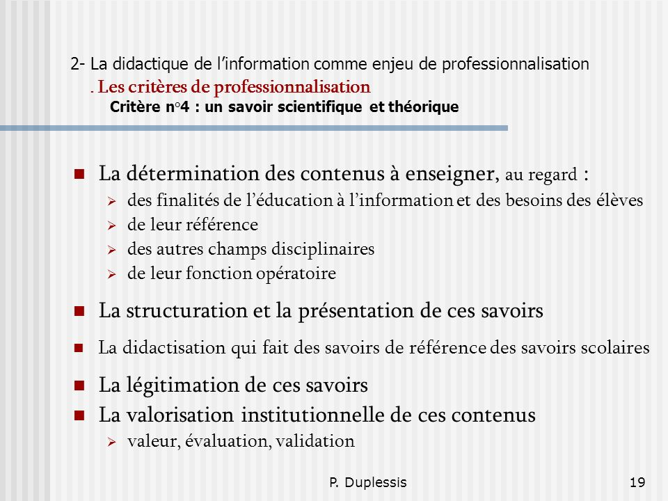 P. Duplessis19 2- La didactique de linformation comme enjeu de professionnalisation. Les critères de professionnalisation Critère n°4 : un savoir scie