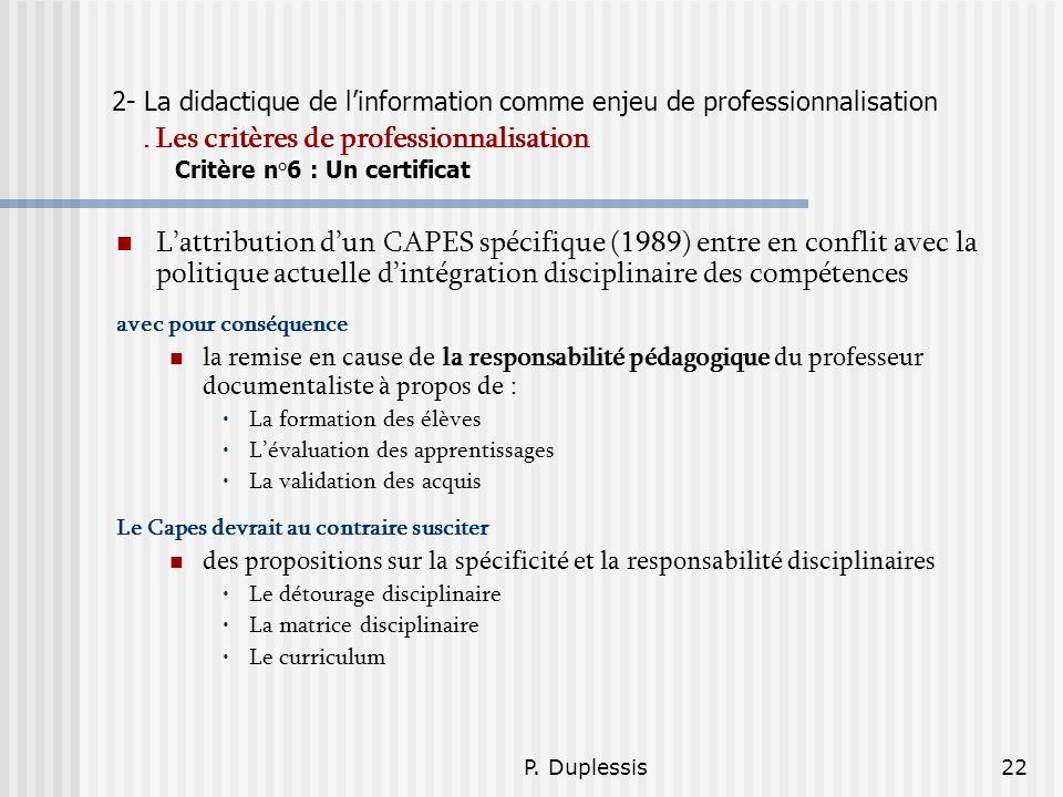 P. Duplessis22 2- La didactique de linformation comme enjeu de professionnalisation. Les critères de professionnalisation Critère n°6 : Un certificat