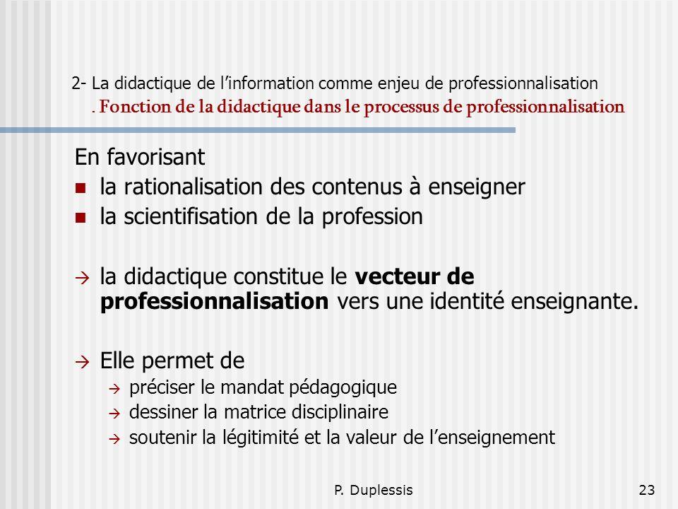 P. Duplessis23 2- La didactique de linformation comme enjeu de professionnalisation. Fonction de la didactique dans le processus de professionnalisati