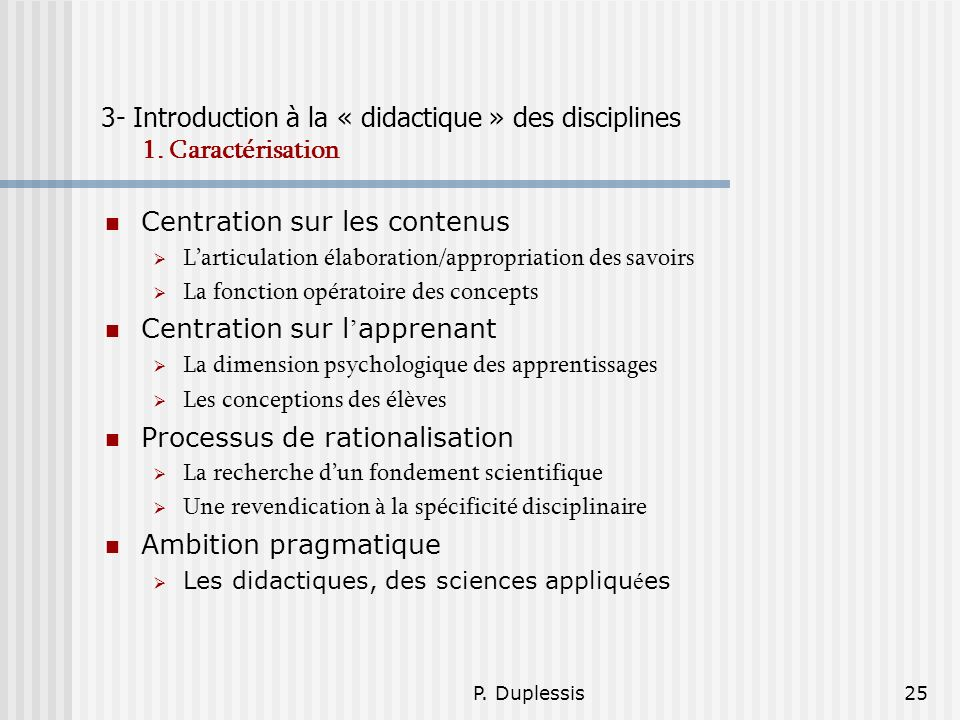 P.Duplessis25 3- Introduction à la « didactique » des disciplines 1.