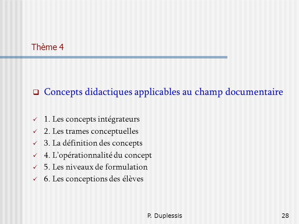 P. Duplessis28 Thème 4 Concepts didactiques applicables au champ documentaire 1. Les concepts intégrateurs 2. Les trames conceptuelles 3. La définitio