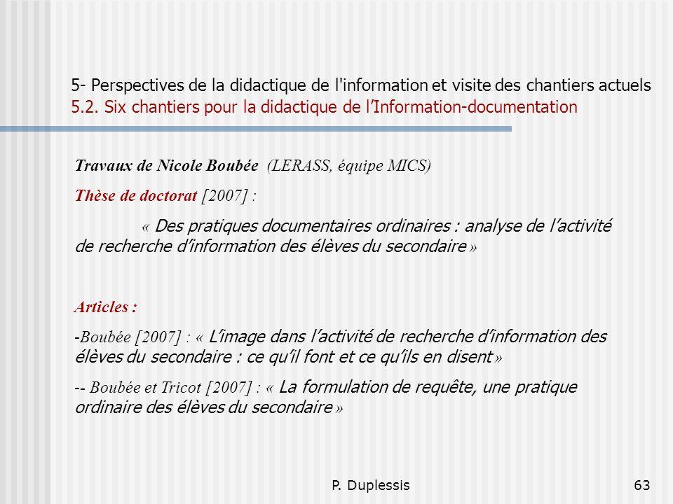 P. Duplessis63 5- Perspectives de la didactique de l'information et visite des chantiers actuels 5.2. Six chantiers pour la didactique de lInformation