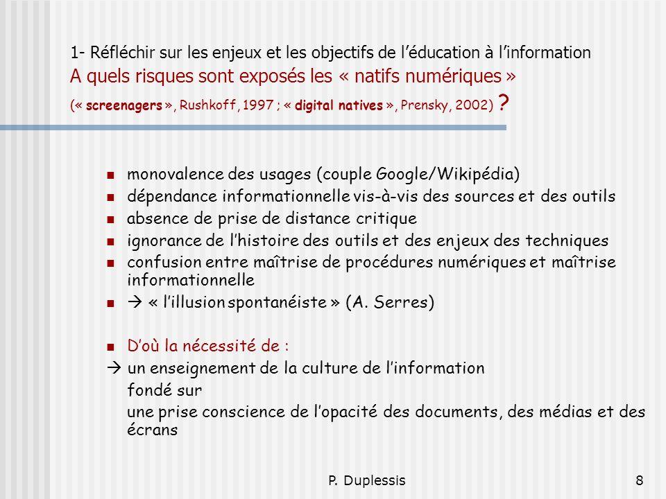P. Duplessis8 1- Réfléchir sur les enjeux et les objectifs de léducation à linformation A quels risques sont exposés les « natifs numériques » (« scre