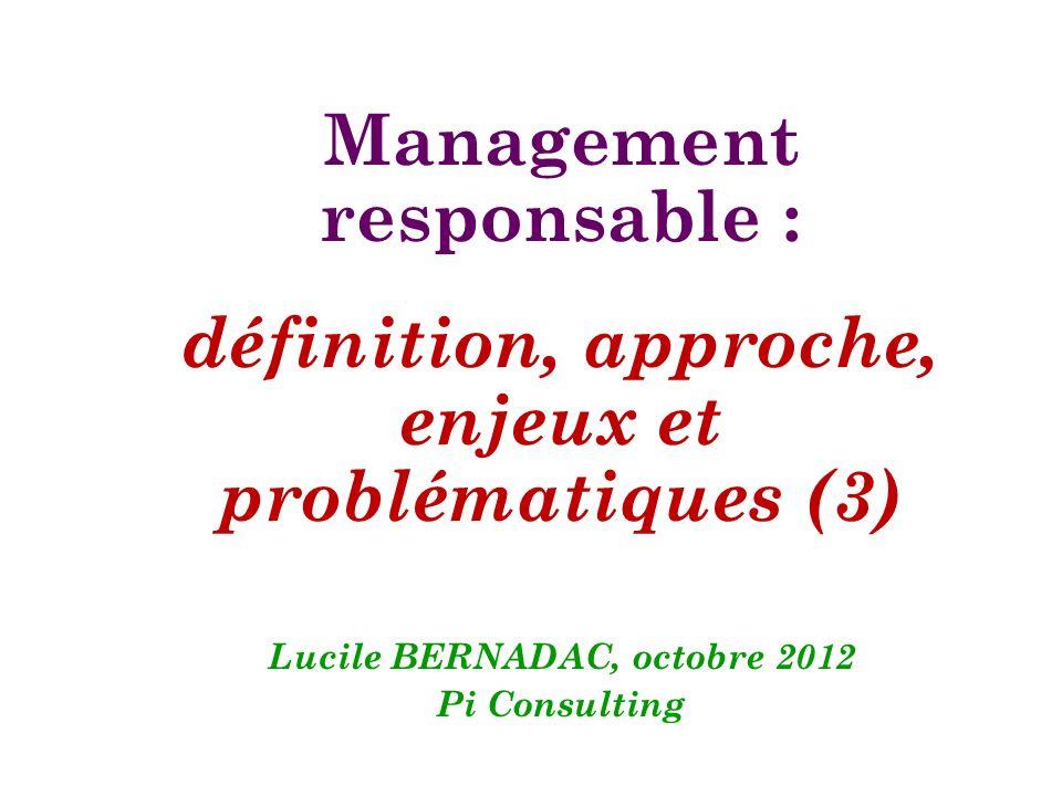Management responsable : définition, approche, enjeux et problématiques (3) Lucile BERNADAC, octobre 2012 Pi Consulting
