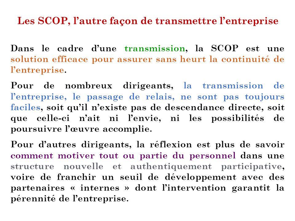 Les SCOP, lautre façon de transmettre lentreprise Dans le cadre dune transmission, la SCOP est une solution efficace pour assurer sans heurt la contin