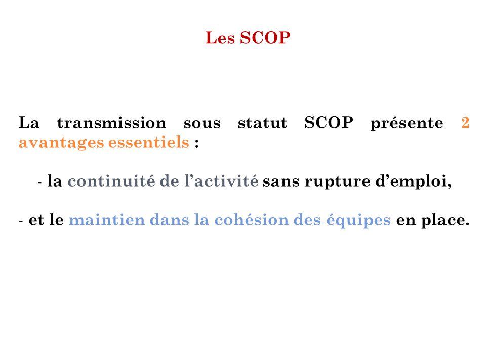 Les SCOP La transmission sous statut SCOP présente 2 avantages essentiels : - la continuité de lactivité sans rupture demploi, - et le maintien dans l