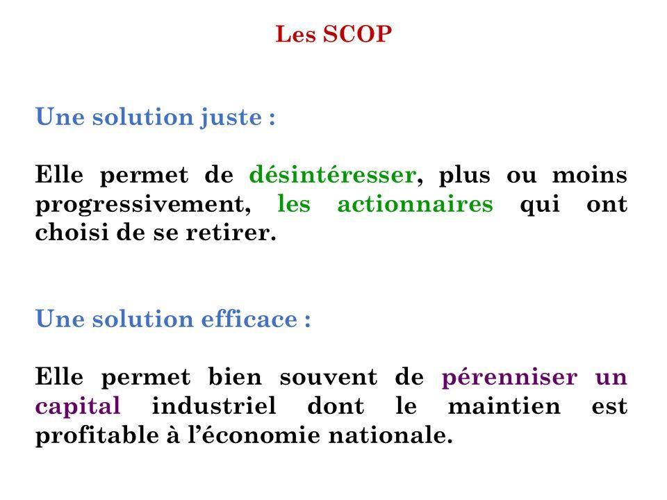Les SCOP Une solution juste : Elle permet de désintéresser, plus ou moins progressivement, les actionnaires qui ont choisi de se retirer. Une solution