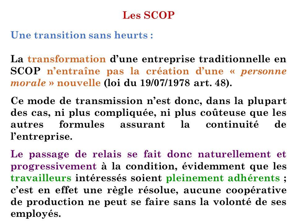 Les SCOP Une transition sans heurts : La transformation dune entreprise traditionnelle en SCOP nentraîne pas la création dune « personne morale » nouv